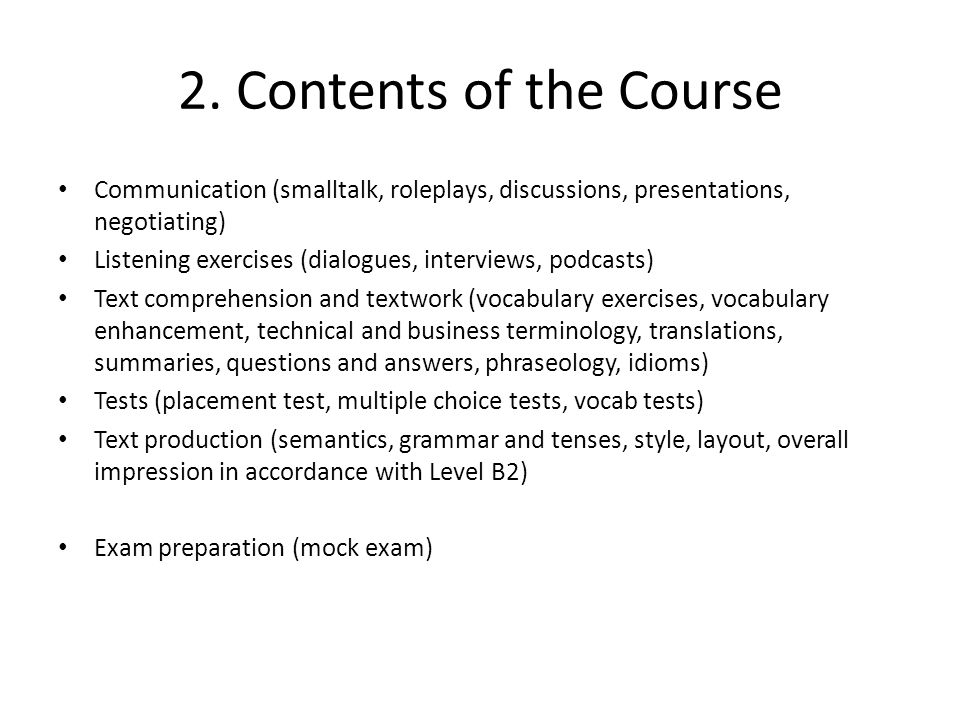 2. Contents of the Course Communication (smalltalk, roleplays, discussions, presentations, negotiating)