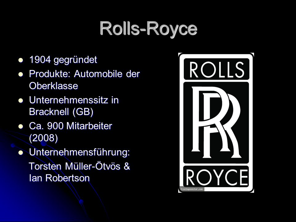 Rolls-Royce 1904 gegründet Produkte: Automobile der Oberklasse
