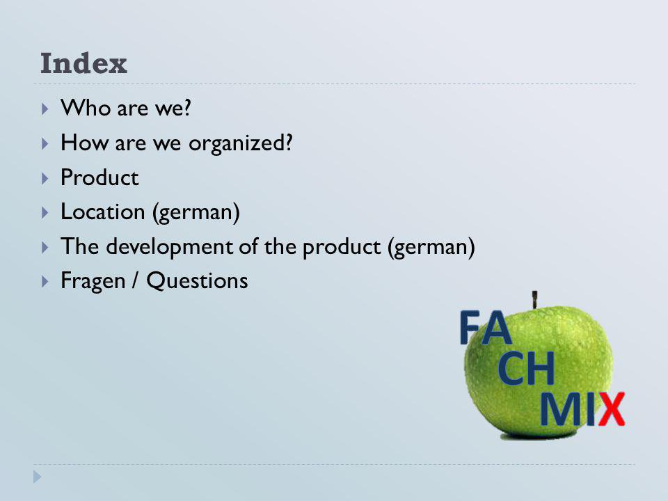 Index Who are we How are we organized Product Location (german)