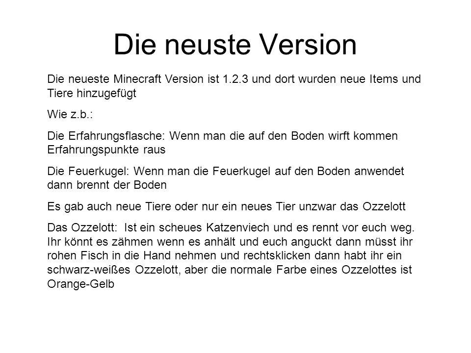 Die neuste Version Die neueste Minecraft Version ist 1.2.3 und dort wurden neue Items und Tiere hinzugefügt.