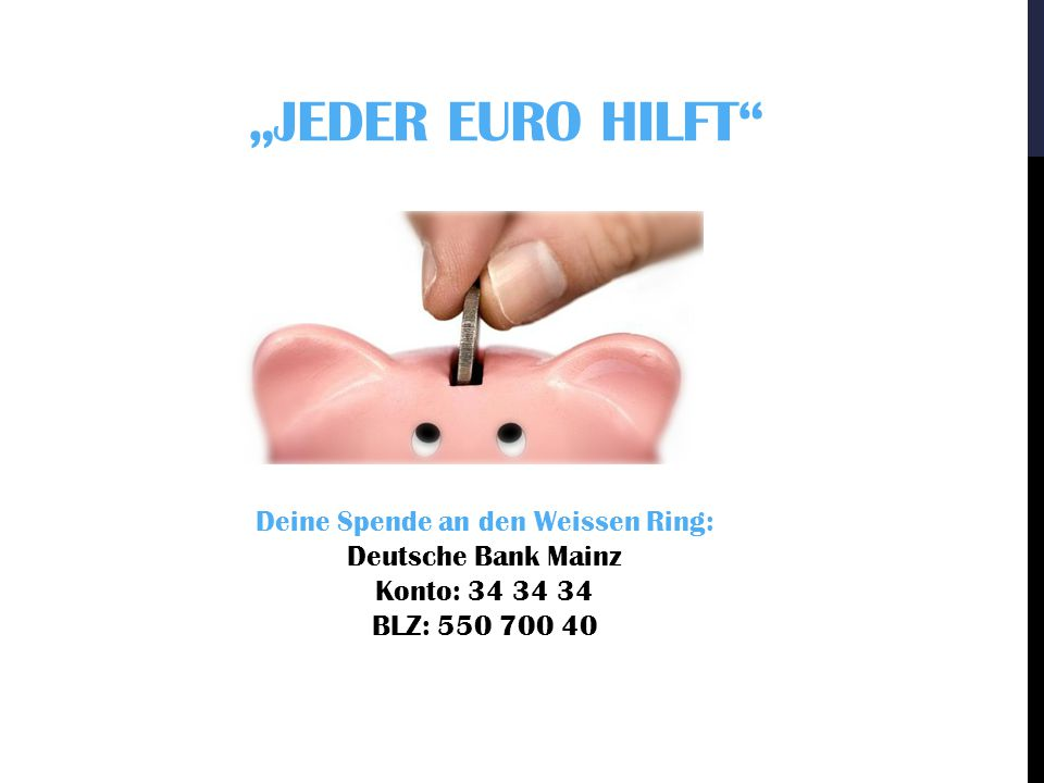 """""""Jeder Euro hilft Deine Spende an den Weissen Ring:"""