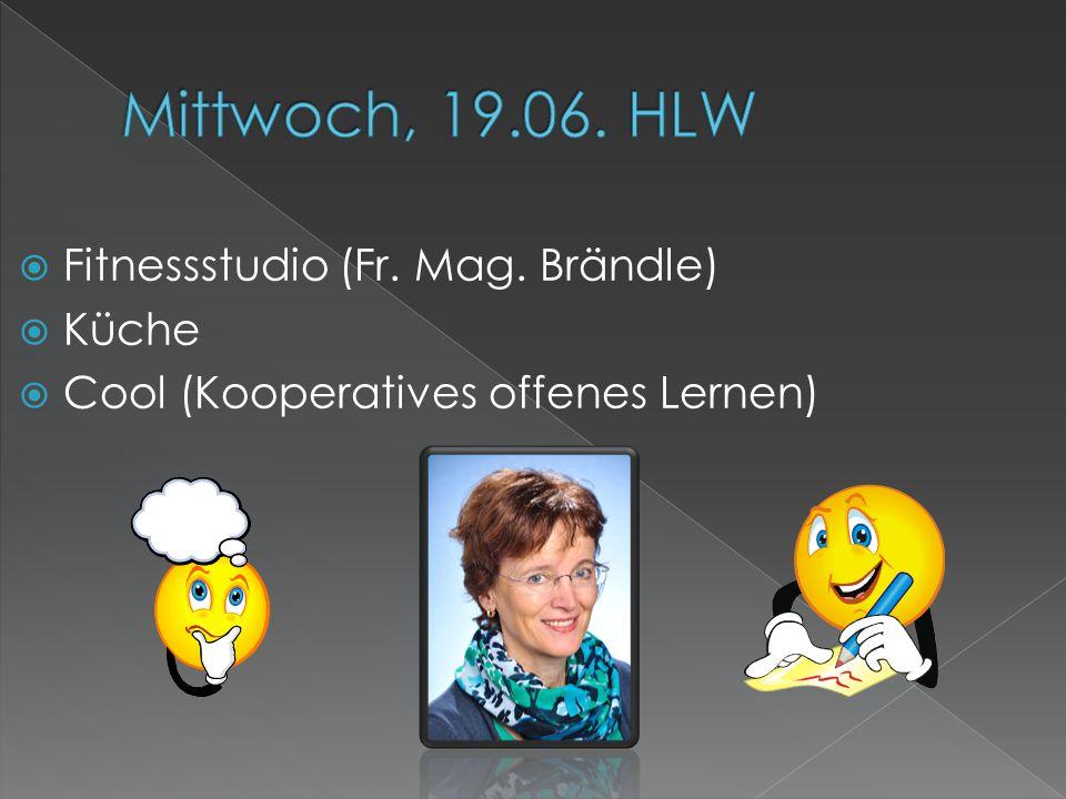 Mittwoch, 19.06. HLW Fitnessstudio (Fr. Mag. Brändle) Küche