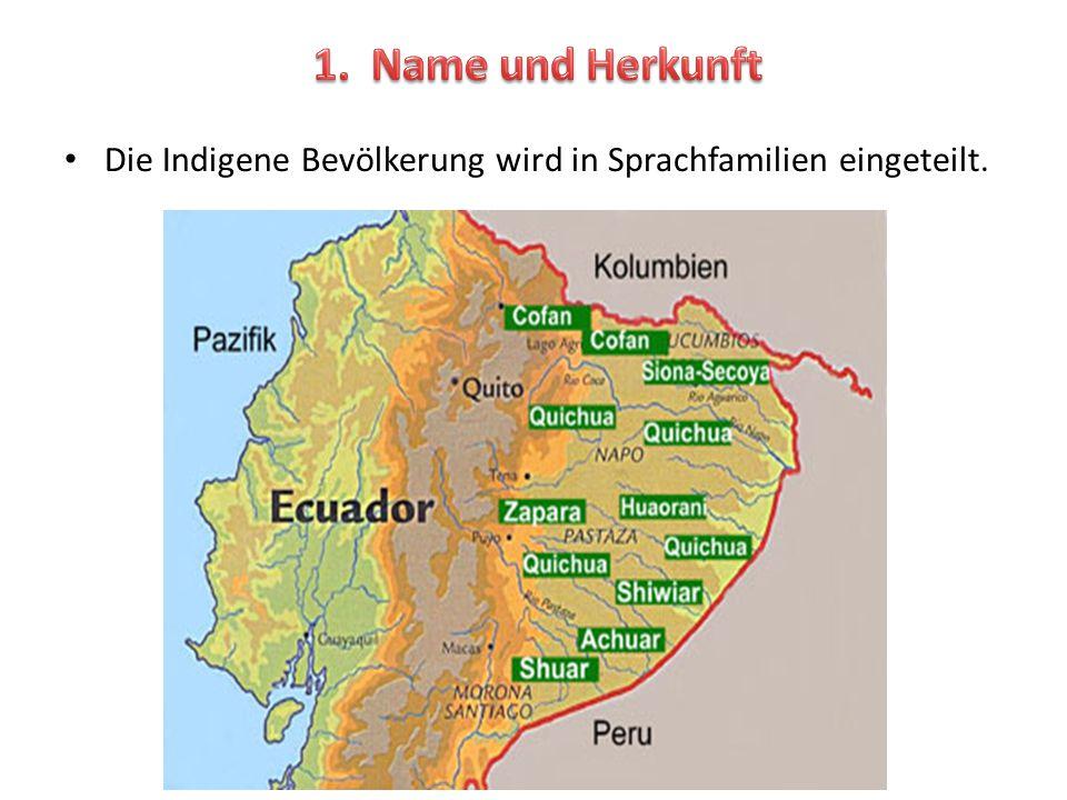1. Name und Herkunft Die Indigene Bevölkerung wird in Sprachfamilien eingeteilt.