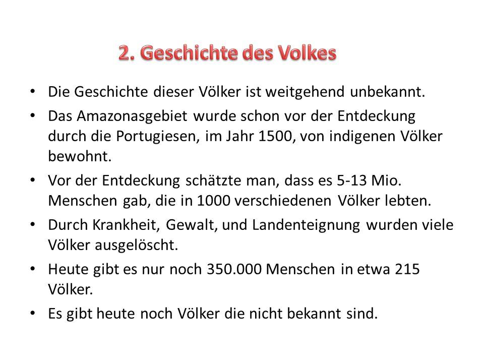 2. Geschichte des Volkes Die Geschichte dieser Völker ist weitgehend unbekannt.