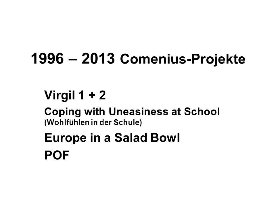 1996 – 2013 Comenius-Projekte Virgil 1 + 2 Europe in a Salad Bowl POF