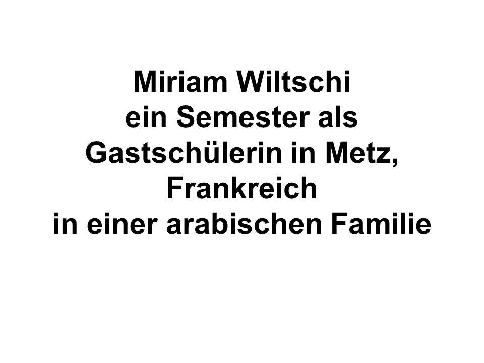 Miriam Wiltschi ein Semester als Gastschülerin in Metz, Frankreich in einer arabischen Familie