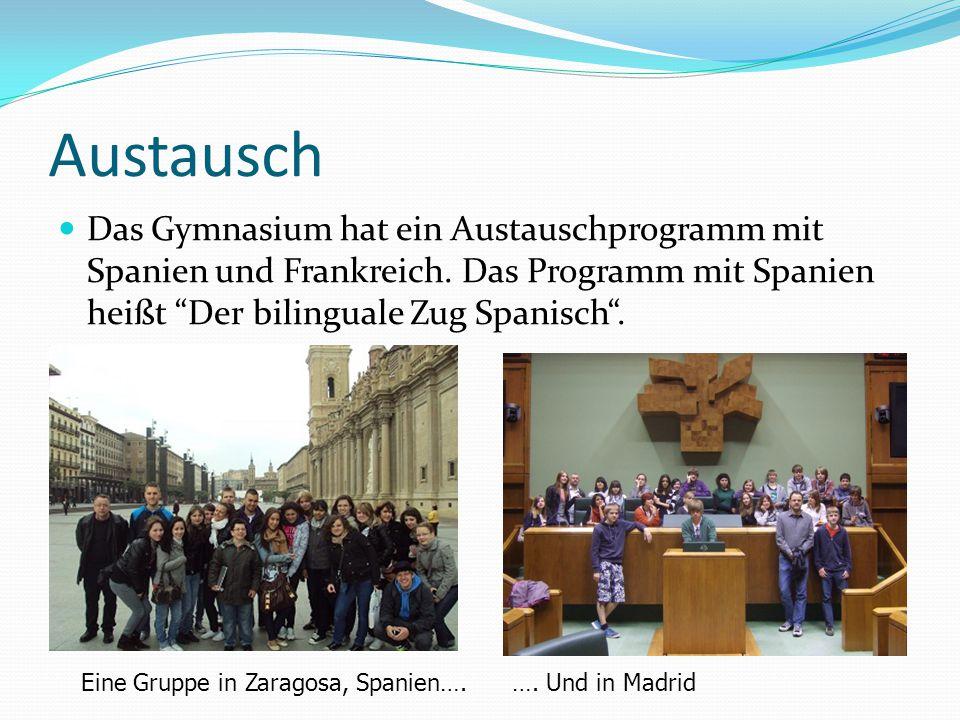 Austausch Das Gymnasium hat ein Austauschprogramm mit Spanien und Frankreich. Das Programm mit Spanien heißt Der bilinguale Zug Spanisch .