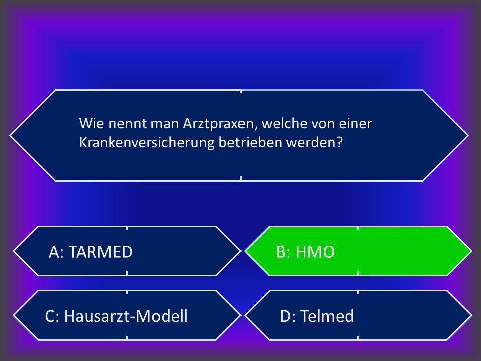 A: TARMED B: HMO C: Hausarzt-Modell D: Telmed