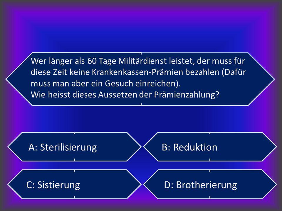 A: Sterilisierung B: Reduktion C: Sistierung D: Brotherierung