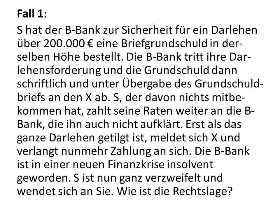 Fall 1: S hat der B-Bank zur Sicherheit für ein Darlehen über 200