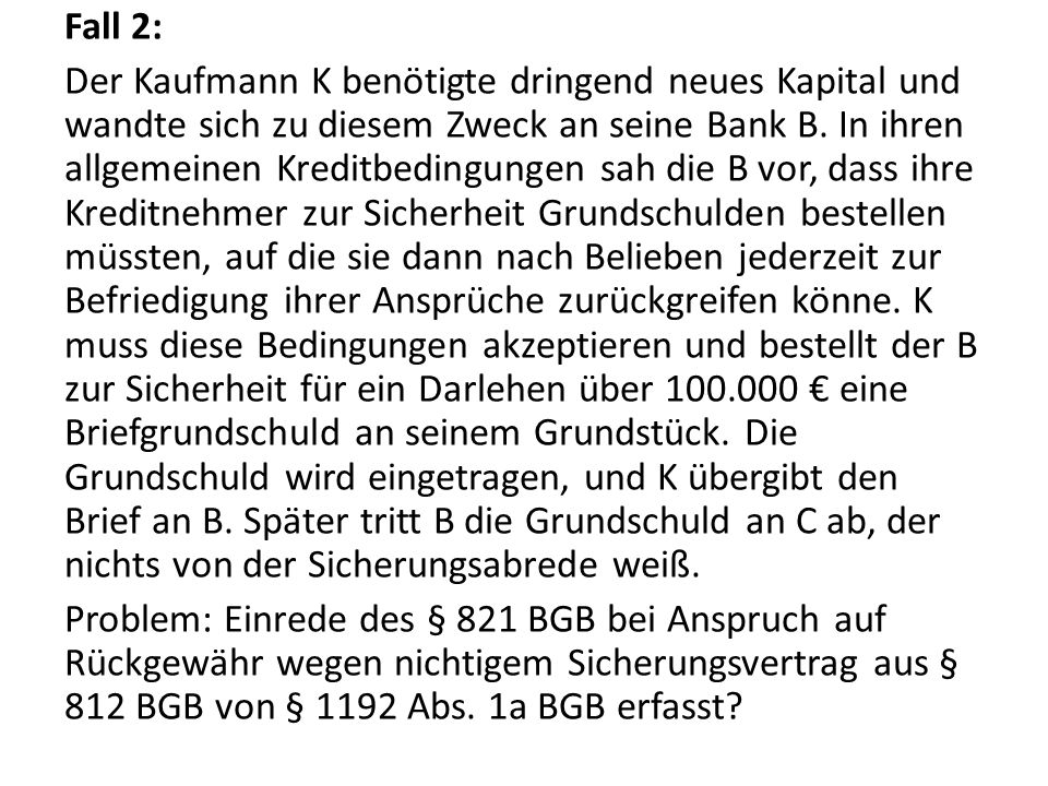 Fall 2: Der Kaufmann K benötigte dringend neues Kapital und wandte sich zu diesem Zweck an seine Bank B.