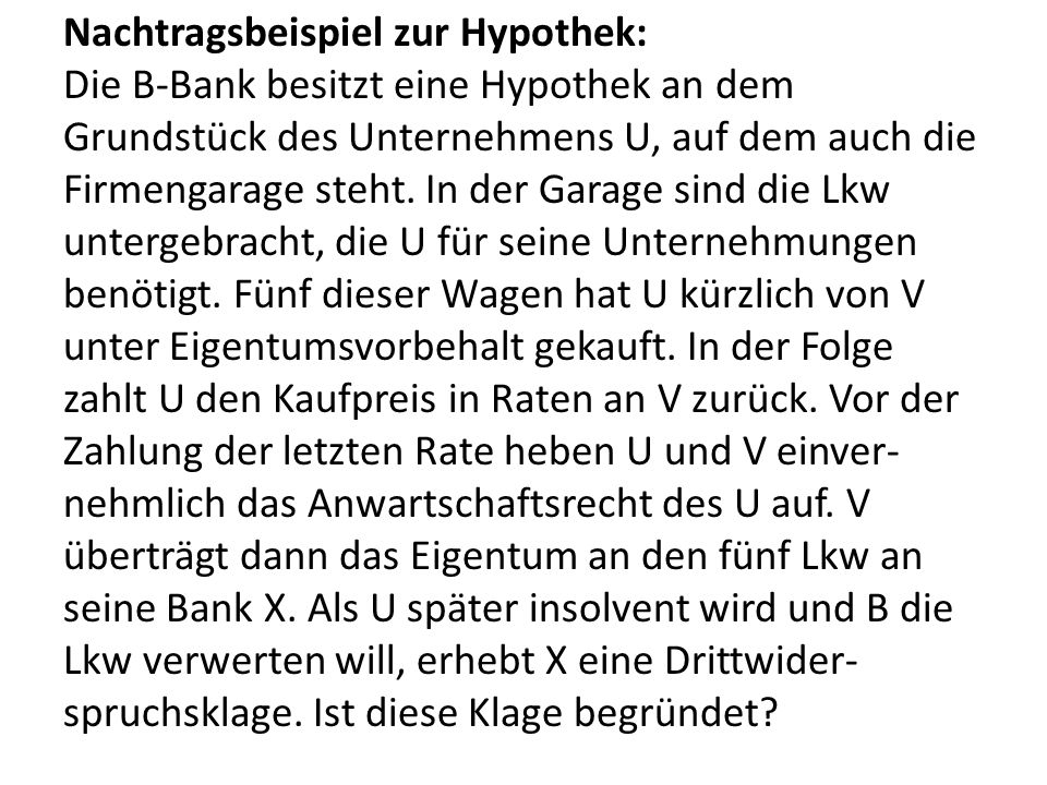 Nachtragsbeispiel zur Hypothek: Die B-Bank besitzt eine Hypothek an dem Grundstück des Unternehmens U, auf dem auch die Firmengarage steht.