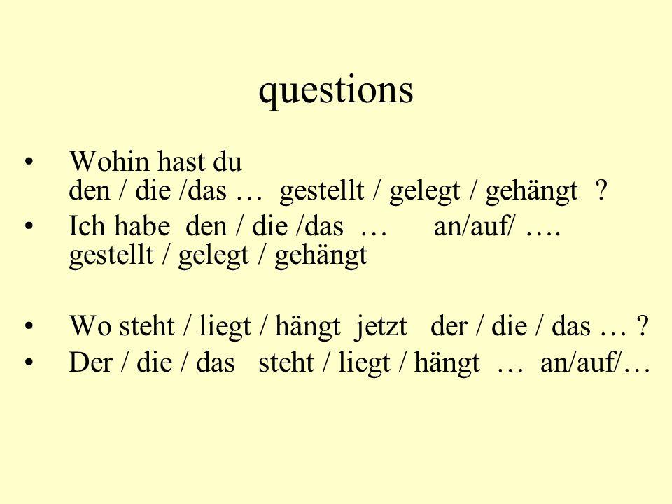 questions Wohin hast du den / die /das … gestellt / gelegt / gehängt