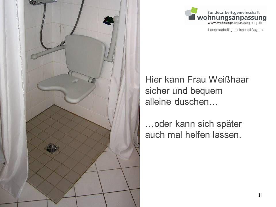 Hier kann Frau Weißhaar sicher und bequem alleine duschen… …oder kann sich später auch mal helfen lassen.