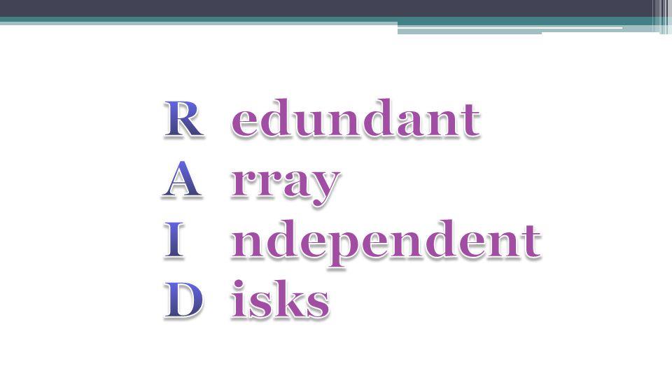 R edundant A rray I ndependent D isks