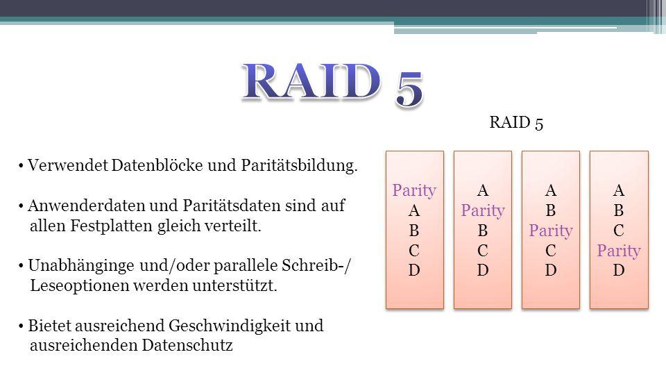 RAID 5 RAID 5 Verwendet Datenblöcke und Paritätsbildung.