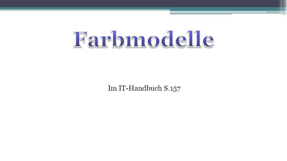 Farbmodelle Im IT-Handbuch S.157