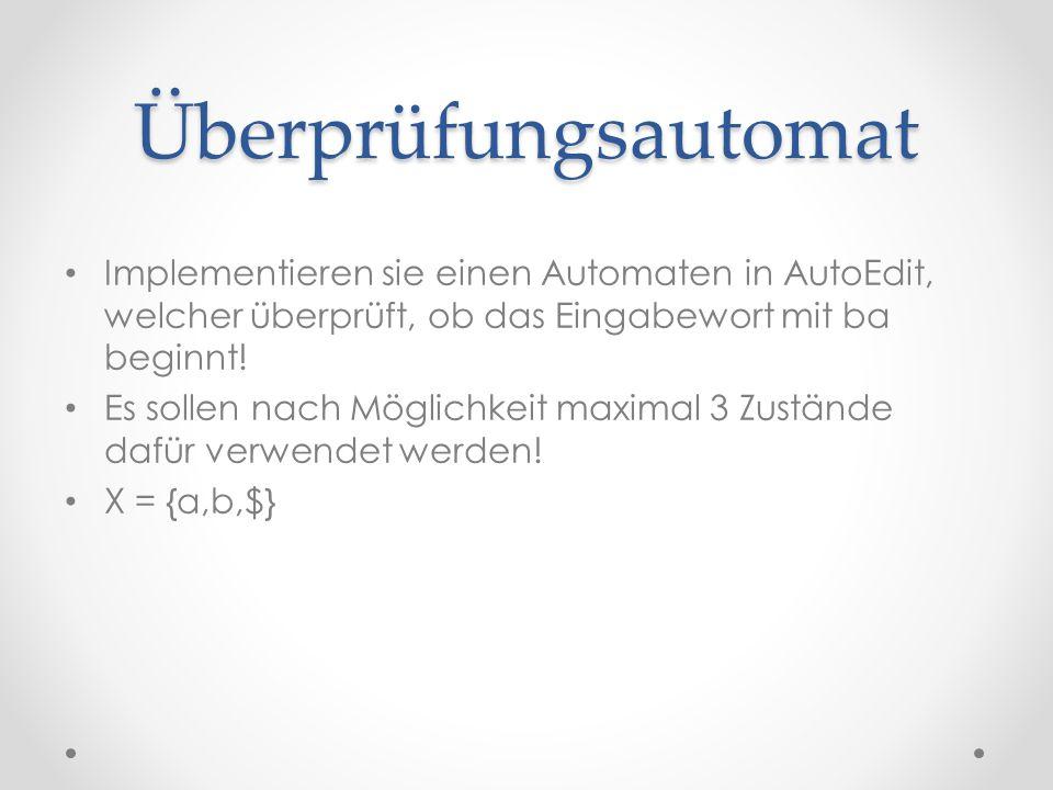 Überprüfungsautomat Implementieren sie einen Automaten in AutoEdit, welcher überprüft, ob das Eingabewort mit ba beginnt!