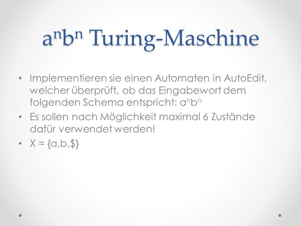 anbn Turing-Maschine Implementieren sie einen Automaten in AutoEdit, welcher überprüft, ob das Eingabewort dem folgenden Schema entspricht: anbn.