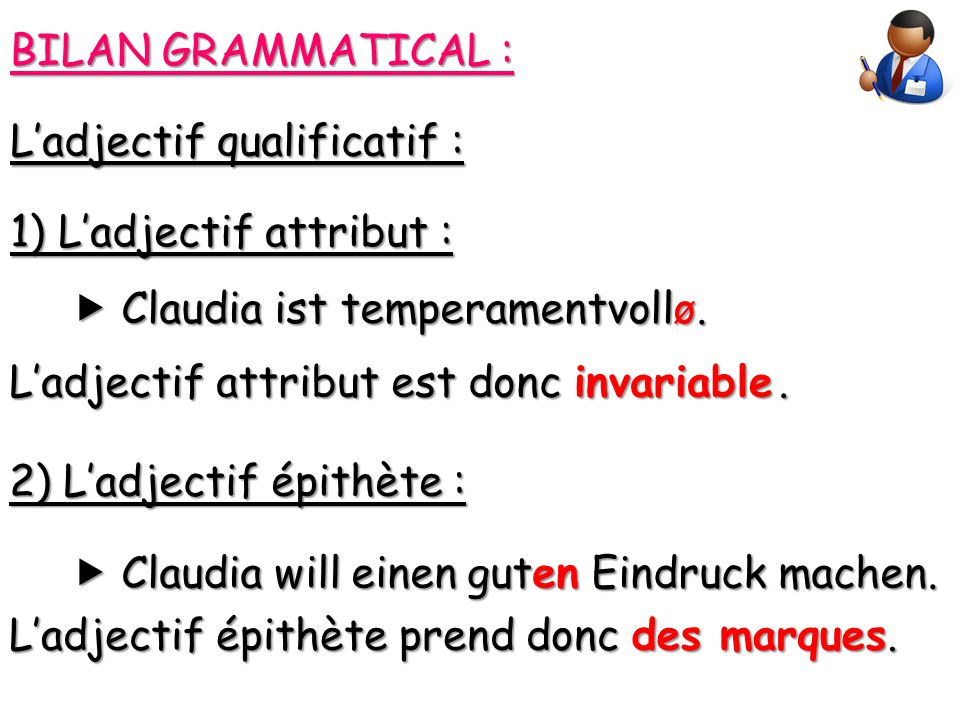 BILAN GRAMMATICAL : L'adjectif qualificatif : 1) L'adjectif attribut :  Claudia ist temperamentvollø.