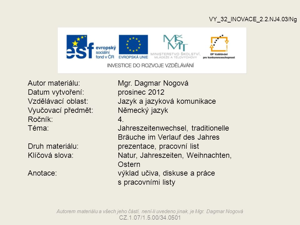 Autor materiálu: Mgr. Dagmar Nogová Datum vytvoření: prosinec 2012