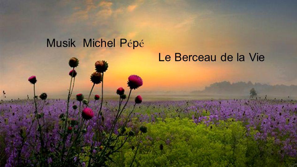 Musik Michel Pépé Le Berceau de la Vie