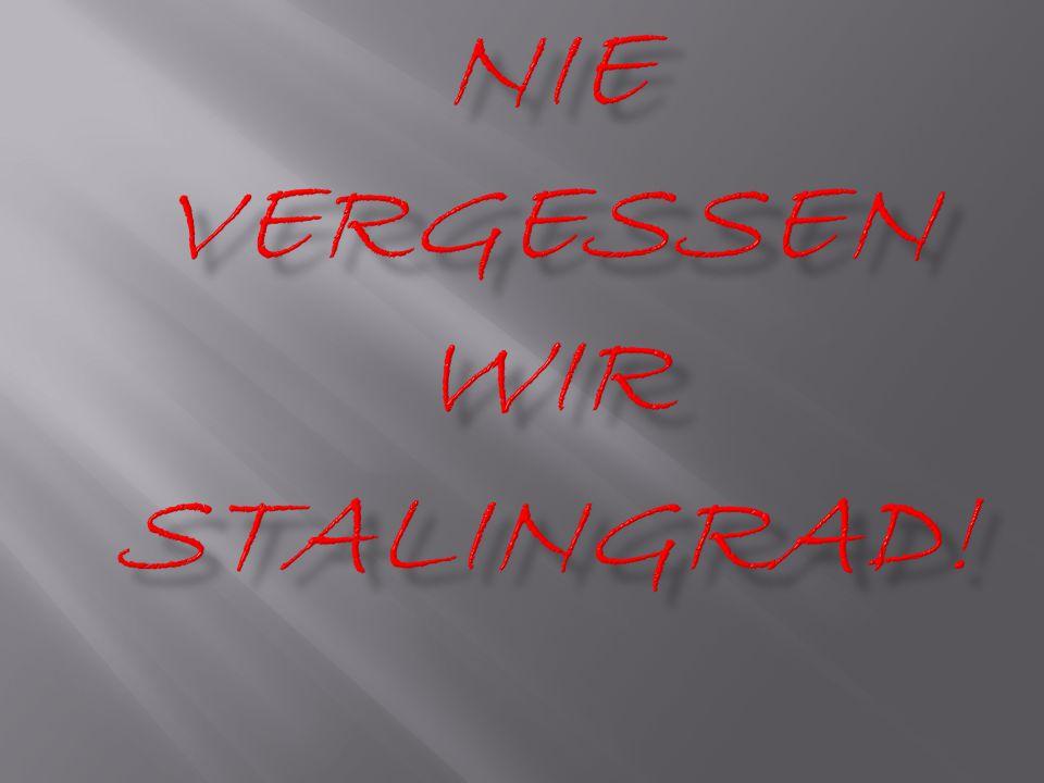 NIE VERGESSEN WIR STALINGRAD!
