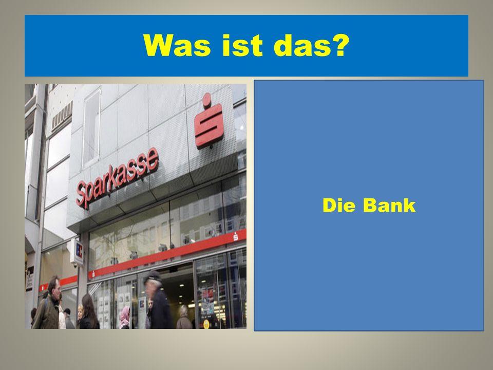 Was ist das 1. Die Apotheke 2. Die Bank. Die Bank 3. Die Botschaft