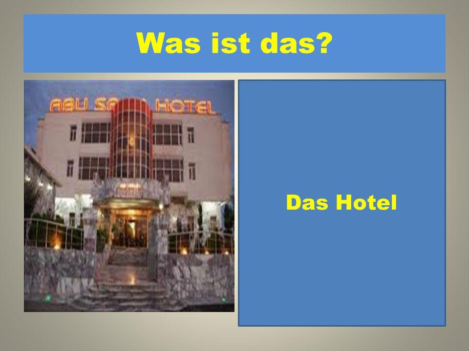 Was ist das Das Hotel 1. Das Filmtheater 2. Das Rathaus 3. Das Hotel