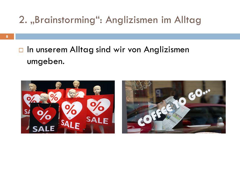 "2. ""Brainstorming : Anglizismen im Alltag"