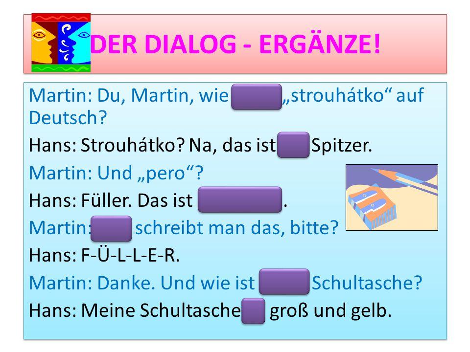 DER DIALOG - ERGÄNZE!
