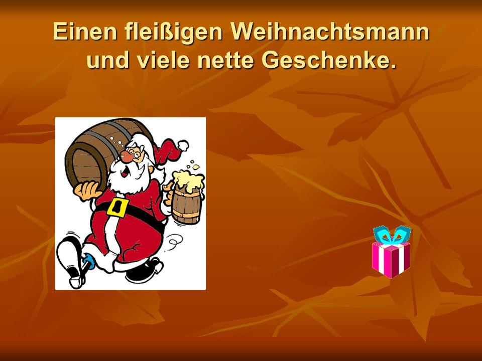 Einen fleißigen Weihnachtsmann und viele nette Geschenke.