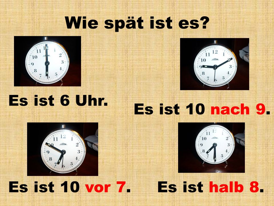 Wie spät ist es Es ist 6 Uhr. Es ist 10 nach 9. Es ist 10 vor 7.