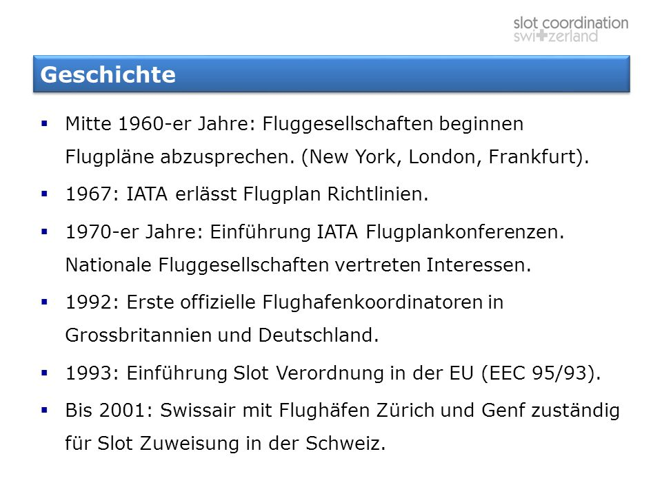 Geschichte Mitte 1960-er Jahre: Fluggesellschaften beginnen Flugpläne abzusprechen. (New York, London, Frankfurt).
