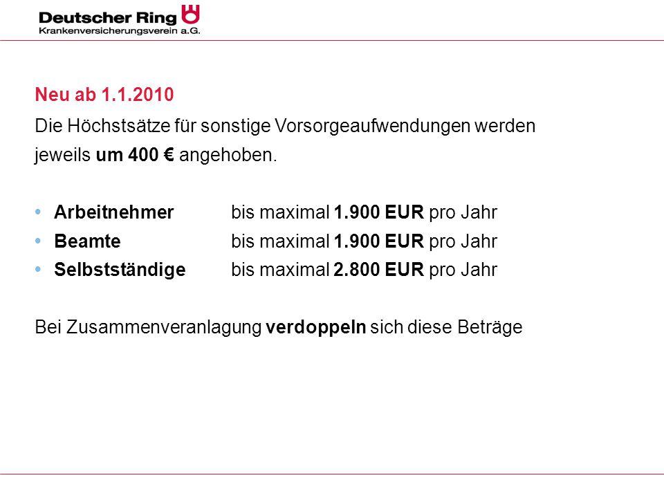Neu ab 1.1.2010 Die Höchstsätze für sonstige Vorsorgeaufwendungen werden. jeweils um 400 € angehoben.