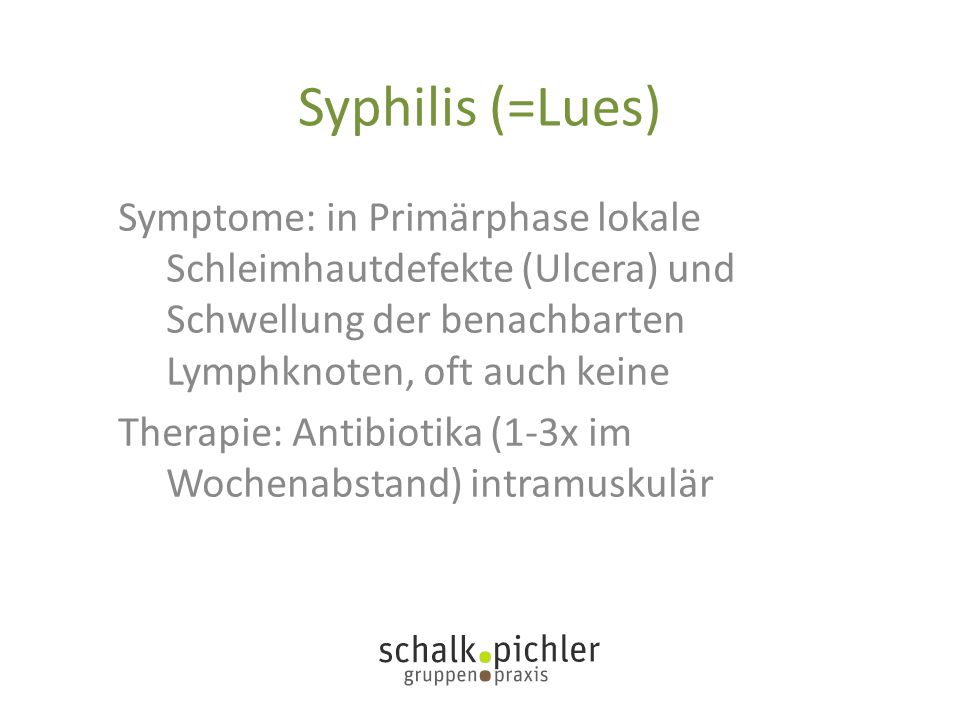 Syphilis (=Lues) Symptome: in Primärphase lokale Schleimhautdefekte (Ulcera) und Schwellung der benachbarten Lymphknoten, oft auch keine.