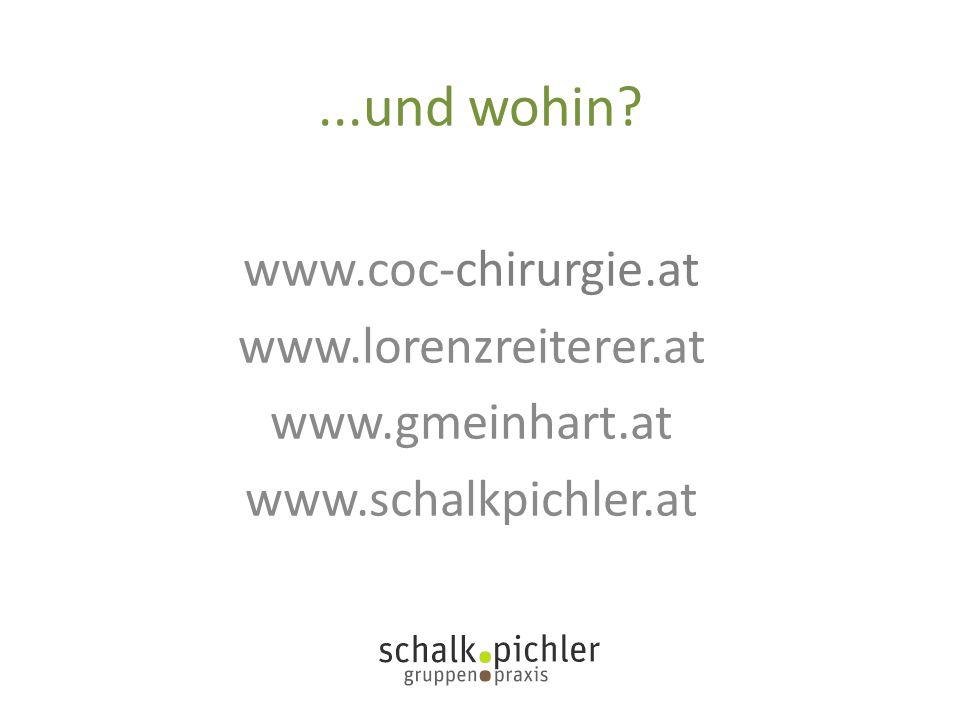 ...und wohin www.coc-chirurgie.at www.lorenzreiterer.at