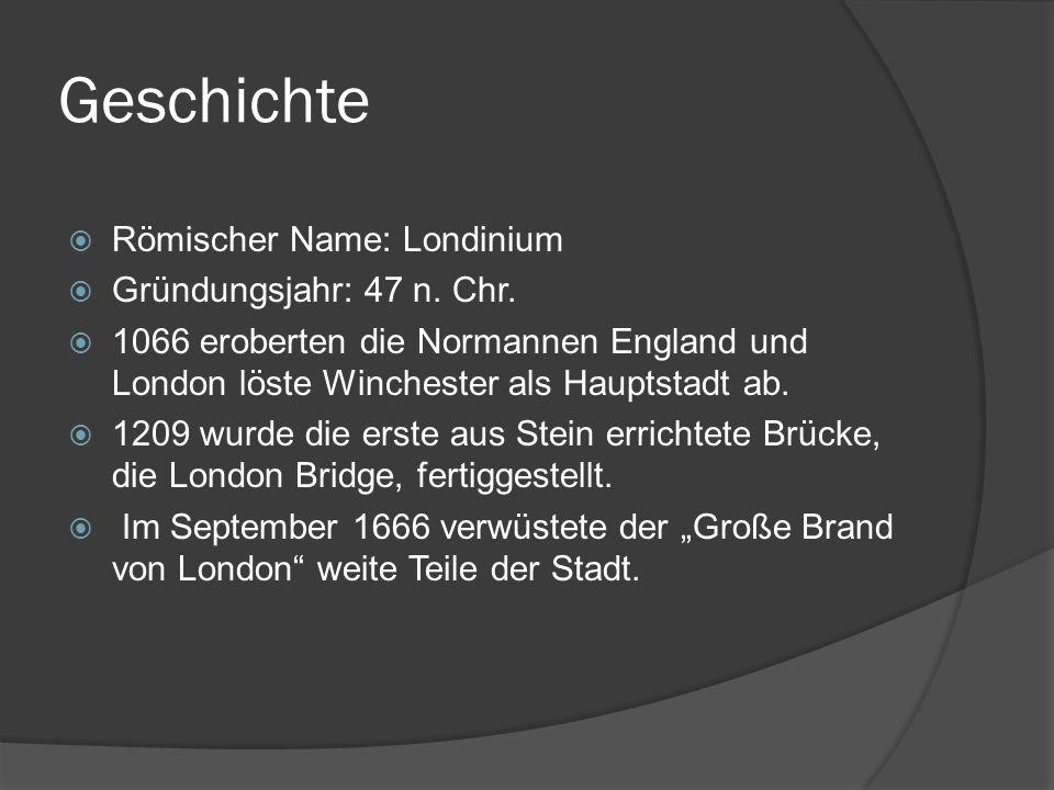 Geschichte Römischer Name: Londinium Gründungsjahr: 47 n. Chr.