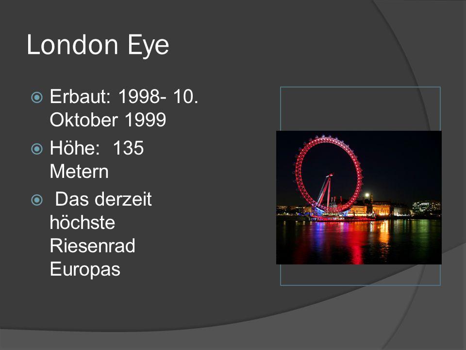 London Eye Erbaut: 1998- 10. Oktober 1999 Höhe: 135 Metern
