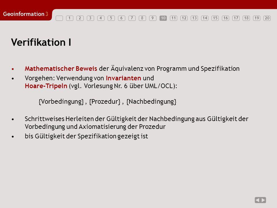 10 Verifikation I. Mathematischer Beweis der Äquivalenz von Programm und Spezifikation.