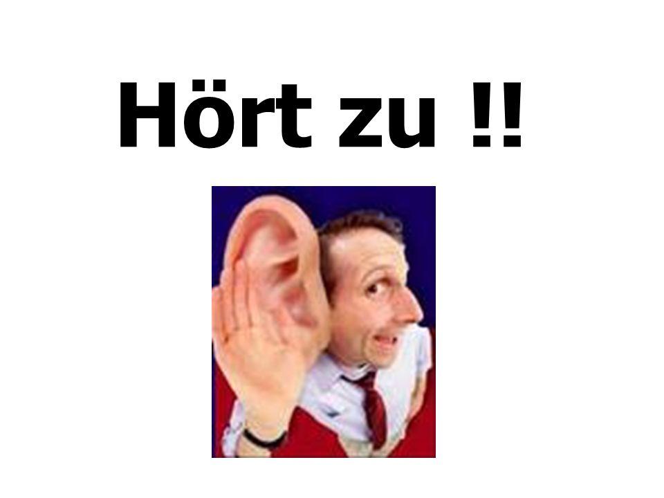 Hört zu !!