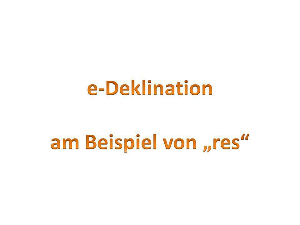 """e-Deklination am Beispiel von """"res"""