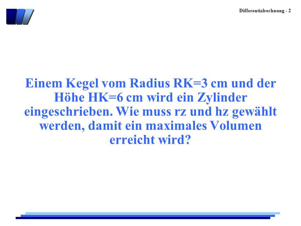 Einem Kegel vom Radius RK=3 cm und der Höhe HK=6 cm wird ein Zylinder eingeschrieben.