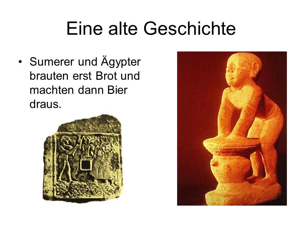 Eine alte Geschichte Sumerer und Ägypter brauten erst Brot und machten dann Bier draus.