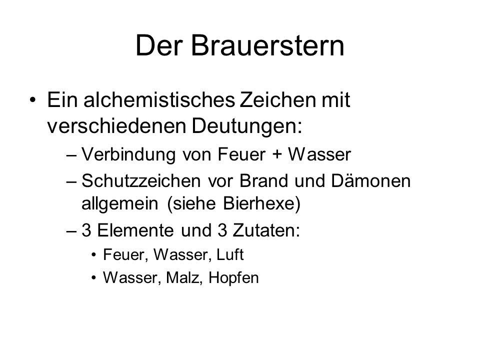 Der Brauerstern Ein alchemistisches Zeichen mit verschiedenen Deutungen: Verbindung von Feuer + Wasser.