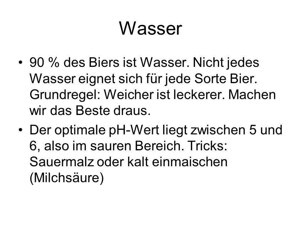 Wasser 90 % des Biers ist Wasser. Nicht jedes Wasser eignet sich für jede Sorte Bier. Grundregel: Weicher ist leckerer. Machen wir das Beste draus.