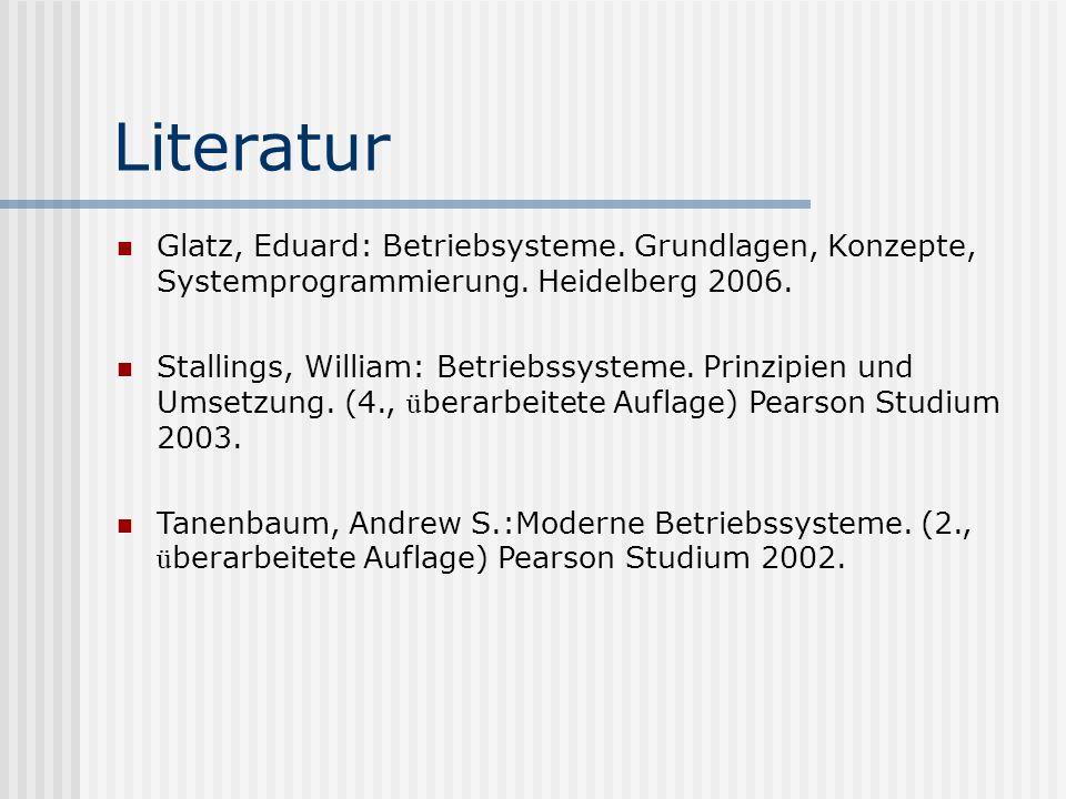 Literatur Glatz, Eduard: Betriebsysteme. Grundlagen, Konzepte, Systemprogrammierung. Heidelberg 2006.