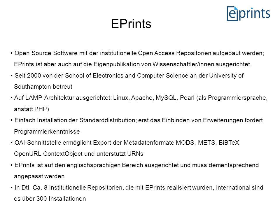 EPrints Open Source Software mit der institutionelle Open Access Repositorien aufgebaut werden;