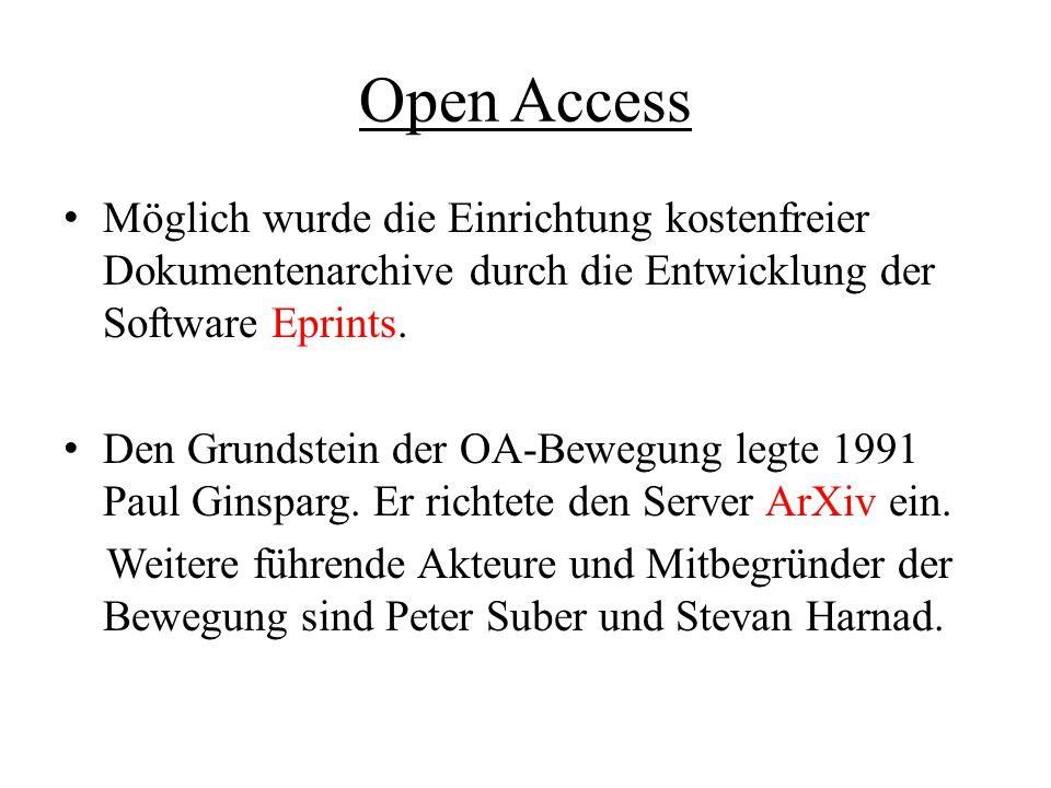 Open Access Möglich wurde die Einrichtung kostenfreier Dokumentenarchive durch die Entwicklung der Software Eprints.
