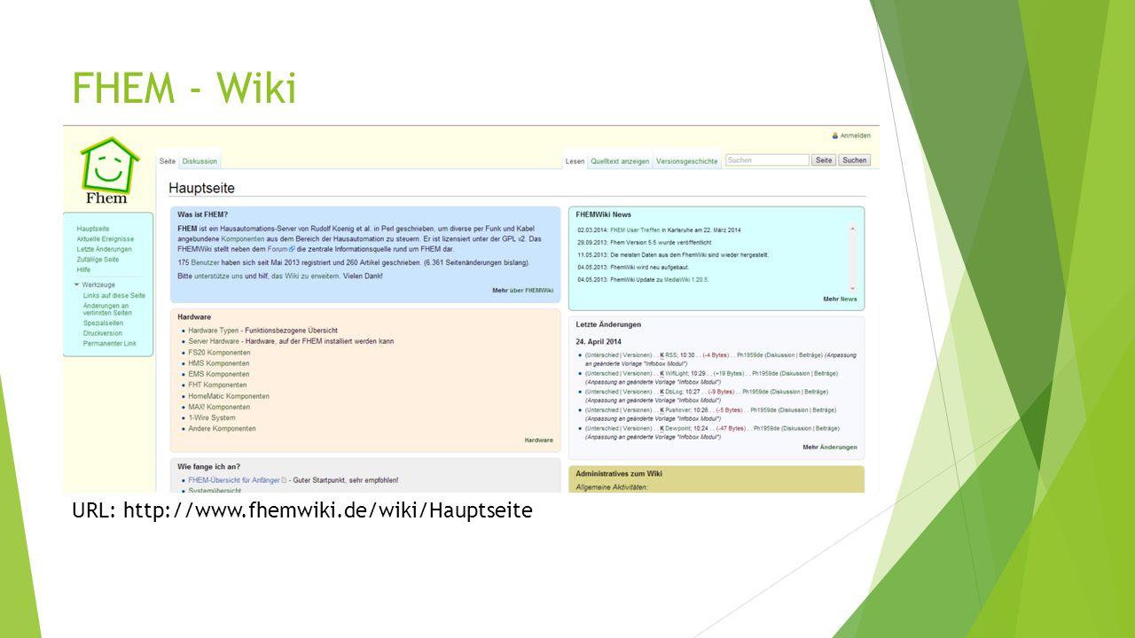 FHEM - Wiki URL: http://www.fhemwiki.de/wiki/Hauptseite